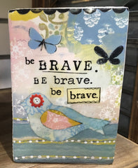 Kelly Rae Roberts Plaque - Be Brave