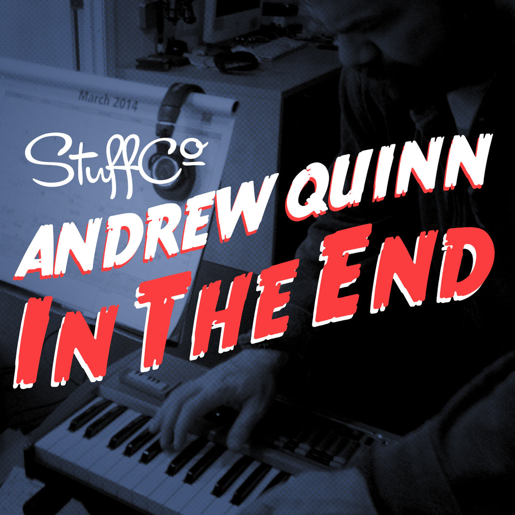 StuffCo Presents: Andrew Quinn — In The End — Digital Download - mp3