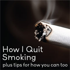How I Quit Smoking (plus tips for how you can, too)