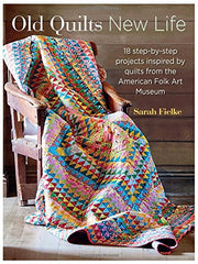 Old Quilts, New Life: 18 step-by-step projects inspired by quilts from the American Folk Art Museum by Sarah Fielke by Sarah Fielke for Stash Books