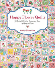 Happy Flower Quilts by Atsuko Matsuyama - Book from Japanese Quilt Artist Series by Atsuko Matsuyama for World Book Media