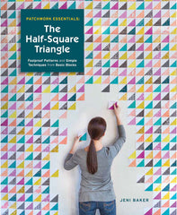 The Half-Square Triangle: Foolproof Patterns and Simple Techniques from Basic Blocks by Jeni Baker from Simply Color by Jeni Baker for Lucky Spool