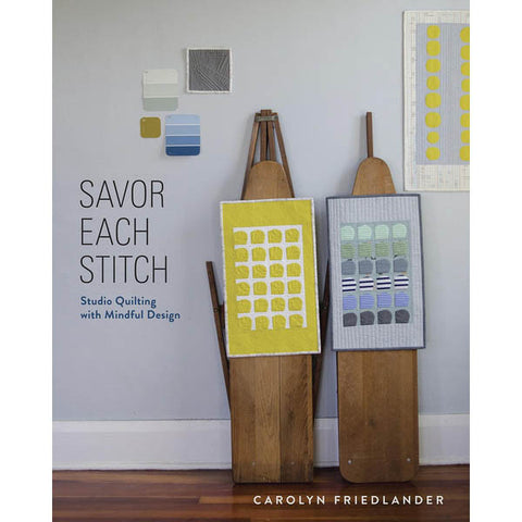 Savor Each Stitch: Studio Quilting with Mindful Design