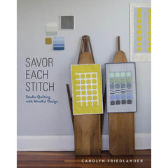 Savor Each Stitch: Studio Quilting with Mindful Design by Carolyn Friedlander for Lucky Spool