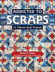 Addicted to Scraps - 12 Vibrant Quilt Projects