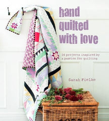 Hand Quilted With Love by Sarah Fielke