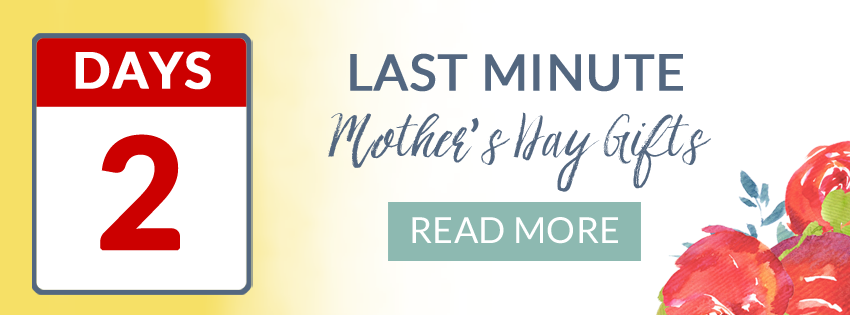 Last Minute Mother's Day Gifts: 2 Days Left