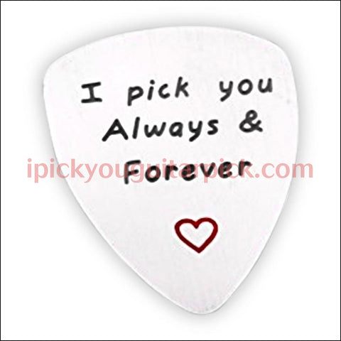 I Pick You Always & Forever Guitar pick (pick only) - ipickyouguitarpick.com