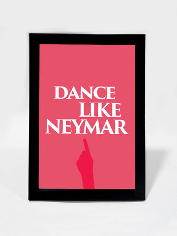 Framed Art, Dance Like Neymar #footballfan | Framed Art, - PosterGully