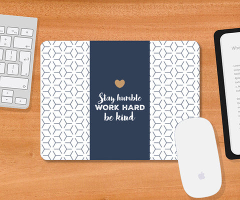Stay Humble. Work Hard. Be Kind. Mousepad | Artist : Ayushi Jain