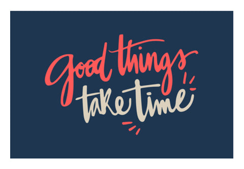 Good Things Take Time  Wall Art  | Artist : Creative DJ