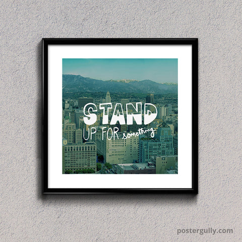 Square Glass Framed, Stand Up For Something | Square Glass Framed, - PosterGully