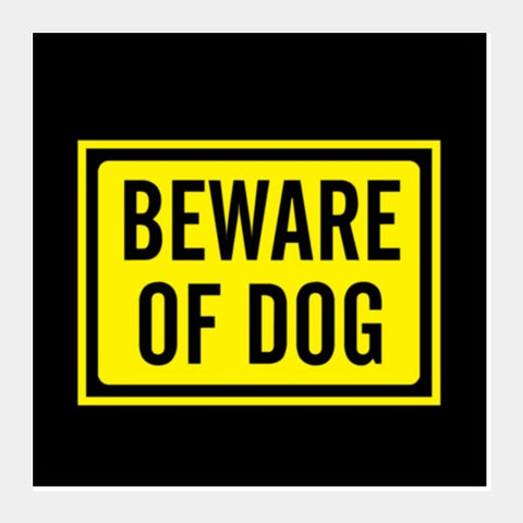 Square Art Prints, BEWARE OF DOG Square Art Prints | Artist : Sonia Punyani, - PosterGully