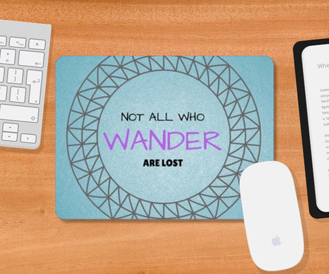 Not all who wander are lost Mousepad | Artist : Pallavi Rawal