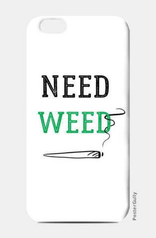 Need weed iPhone 6/6S Cases | Artist : Chintan Sapovadiya