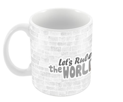 Lets Rule the world Coffee Mugs | Artist : Anushree Jaiswal