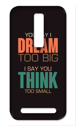 You Say I Dream Too Big Asus Zenfone 2 Cases | Artist : Designerchennai