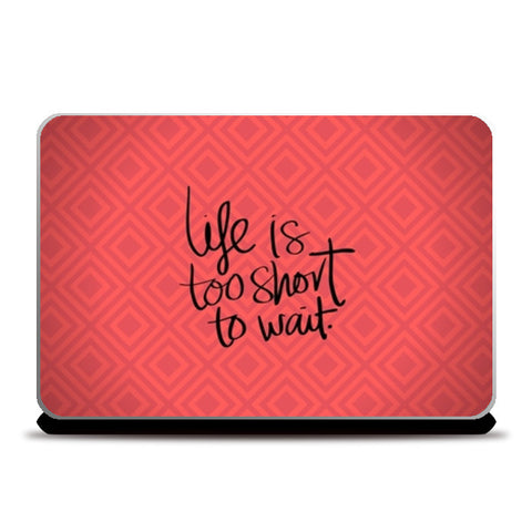 Life is too short to wait Laptop Skins | Artist : Pallavi Rawal