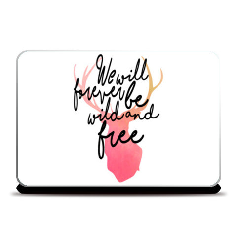 We Will Forever Be Wild And Free. Laptop Skins | Artist : Anniez Artwork