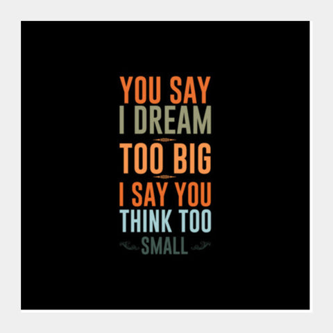 Dream Too Big Think Too Small Square Art Prints PosterGully Specials