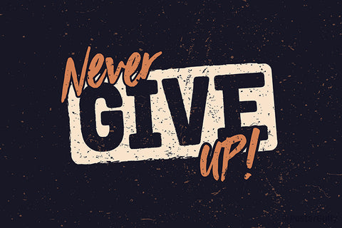 Never Give Up Typography Artwork