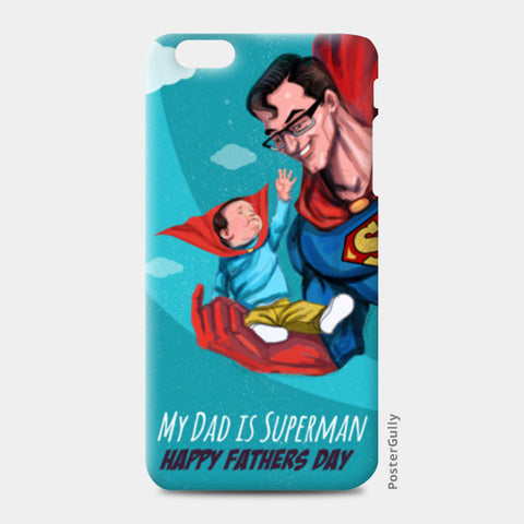 My Dad is Superman - Happy Father's Day iPhone 6 Plus/6S Plus Cases | Artist : Raman Bhardwaj