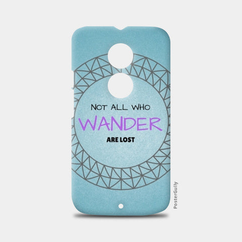 Not all who wander are lost Moto X2 Cases | Artist : Pallavi Rawal