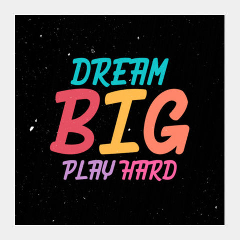 Dream Big Play Hard Square Art Prints PosterGully Specials