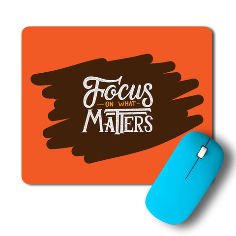 Focus On What Matters Typography Artwork Mousepad
