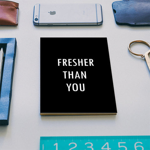 FRESHER THAN YOU Notebook | Artist : Shruti aggarwal