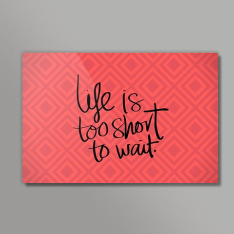 Life is too short to wait Metal Prints | Artist : Pallavi Rawal