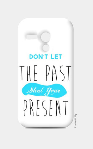 Moto G Cases, Don't Let The Past Steal Your Present Moto G Cases | Artist : Noman Shaikh, - PosterGully