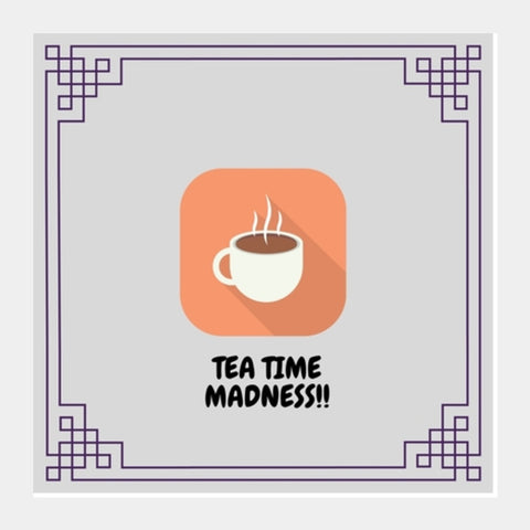 Tea Time Madness Square Art Prints | Artist : Pallavi Rawal