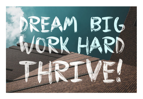 Dream Big, Work Hard, Thrive! Wall Art  | Artist : Rahul Bagdai