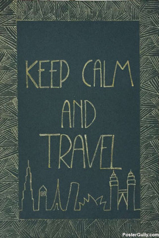 Wall Art, Keep Calm And Travel Artwork | Artist: Sanira Mediratta, - PosterGully