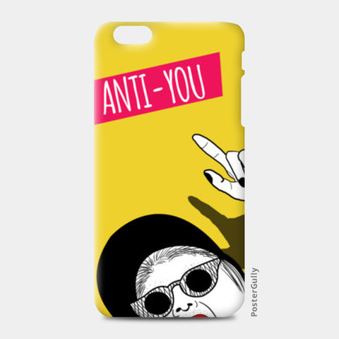 anti you iPhone 6 Plus/6S Plus Cases | Artist : DISHA BHANOT