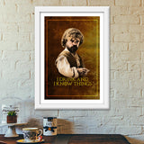 Game of Thrones | Tyrion Lannister | I Drink and I Know Things Premium Italian Wooden Frames | Artist : Vivid Corner