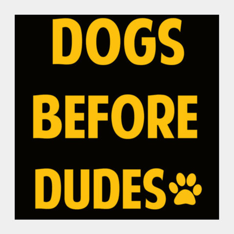 DOGS BEFORE DUDES Square Art Prints PosterGully Specials