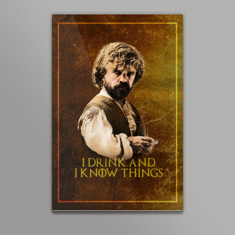 Game of Thrones | Tyrion Lannister | I Drink and I Know Things Metal Prints | Artist : Vivid Corner