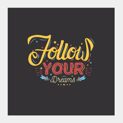 Follow Your Dreams Square Art Prints | Artist : Inderpreet Singh