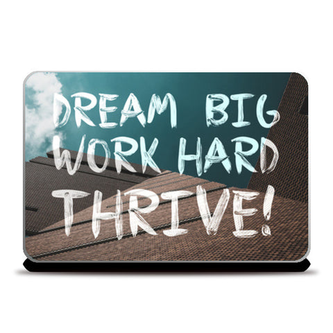 Dream Big, Work Hard, Thrive! Laptop Skins | Artist : Rahul Bagdai