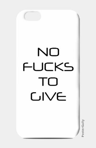 iPhone 6 / 6s, No Fucks To Give | Sortedd, - PosterGully