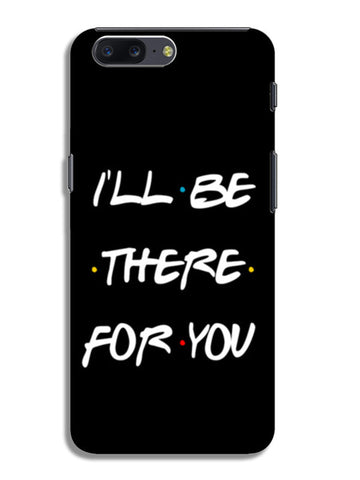 I'll be There For You - FRIENDS OnePlus 5 Cases | Artist : Manju Nk