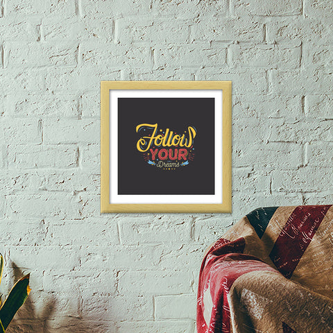 Follow Your Dreams Premium Square Italian Wooden Frames | Artist : Inderpreet Singh