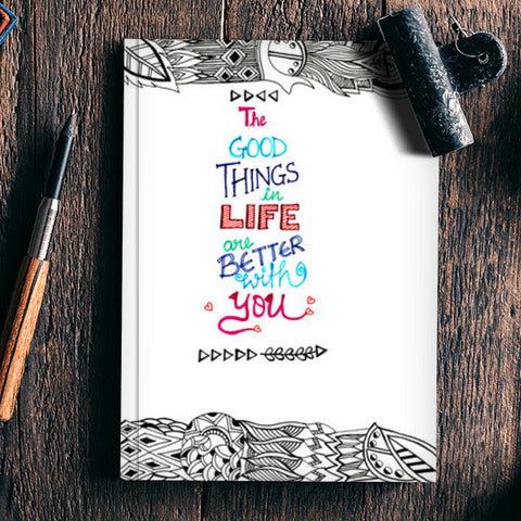 The good things in life are better with you Notebook | Artist : Amulya Jayapal
