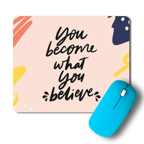 You Become What You Believe Typography Artwork Mousepad