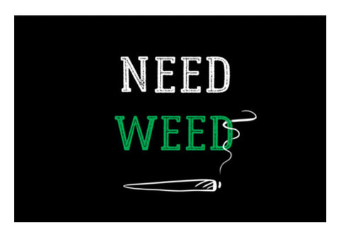 Need Weed Wall Art  | Artist : Chintan Sapovadiya