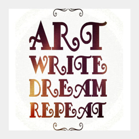 Art Write Dream Repeat | Typography | Quote Square Art Prints | Artist : Nandini Rawat