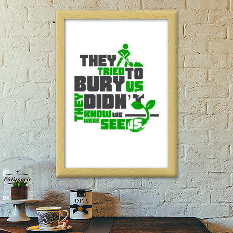Quote - They tried to bury us Premium Italian Wooden Frames | Artist ...