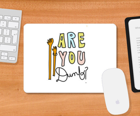 ARE YOU DUMB? Mousepad | Artist : Shruti aggarwal